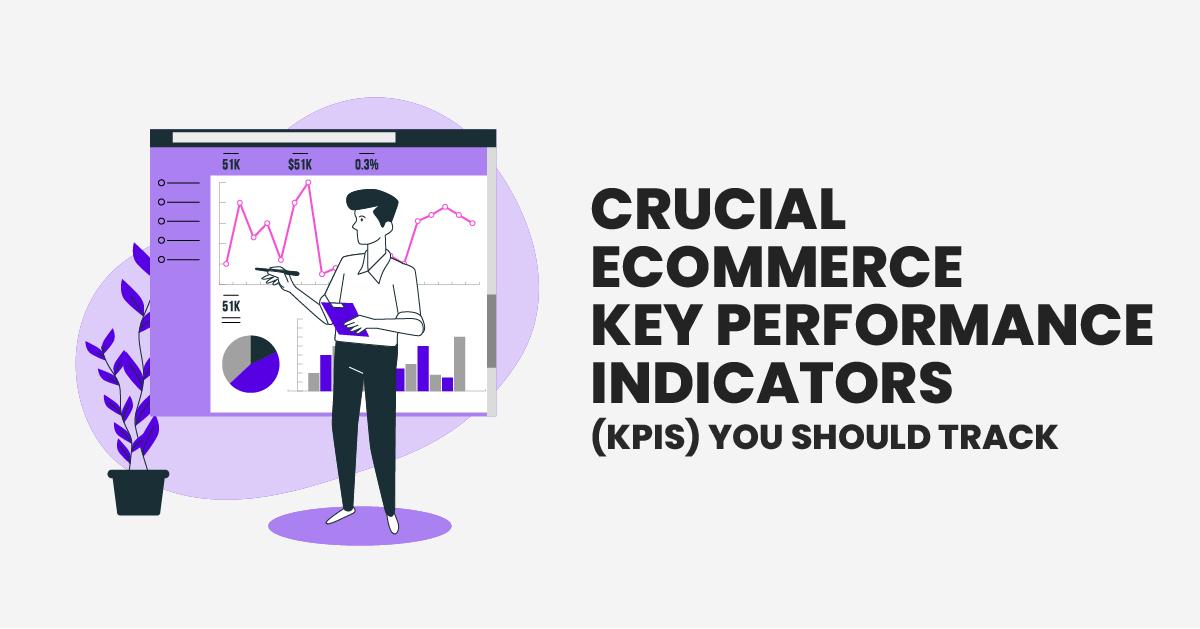 Crucial Key Performance Indicators (KPIs) You Should Track