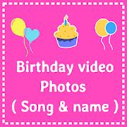 Birthday video - Photos ( Song && name )