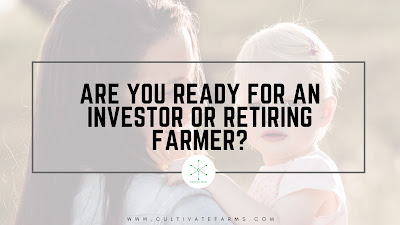 Are you Ready for an Investor or Retiring Farmer?