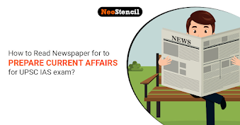 How to Read Newspaper to Prepare Current Affairs for UPSC IAS exam?