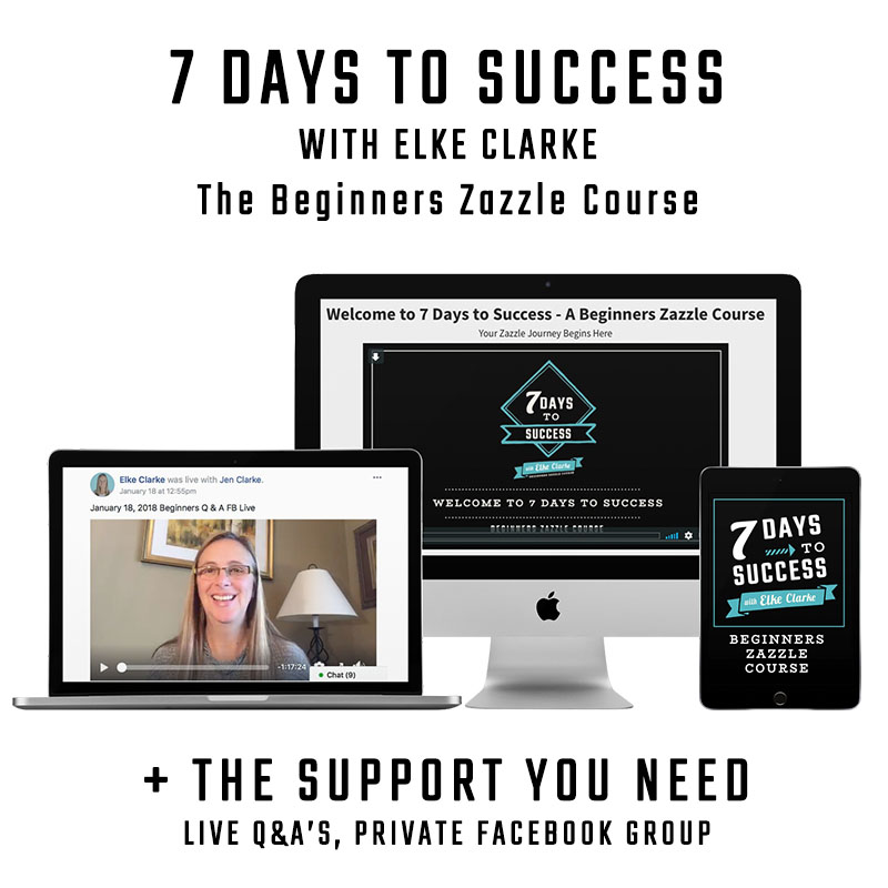 7 Days to Success with Elke Clarke Beginners Zazzle Course