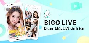 Bigo Live - Live Stream, Video & Chat Trực Tuyến