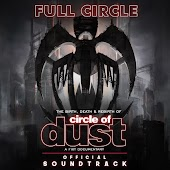 Full Circle: The Birth, Death & Rebirth of Circle of Dust (Official Soundtrack)