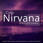 Cafe Nirvana: Chillout Land Of Beauty (Positive Energy Music For Karma Balance and amp; Ultimate Relaxation)