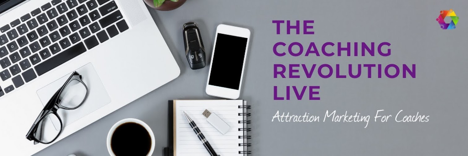 The Coaching Revolution Live – Attraction Marketing For Coaches
