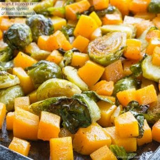 Maple Roasted Brussels Sprouts and Butternut Squash.