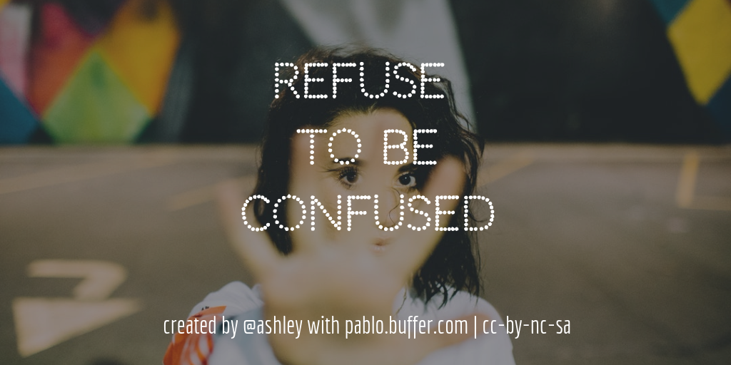 Refuse to be confused.