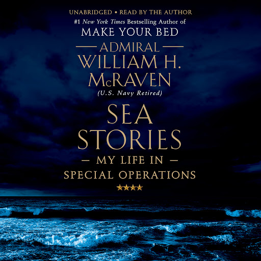 Sea Stories: My Life in Special Operations by William H  McRaven -  Audiobooks on Google Play