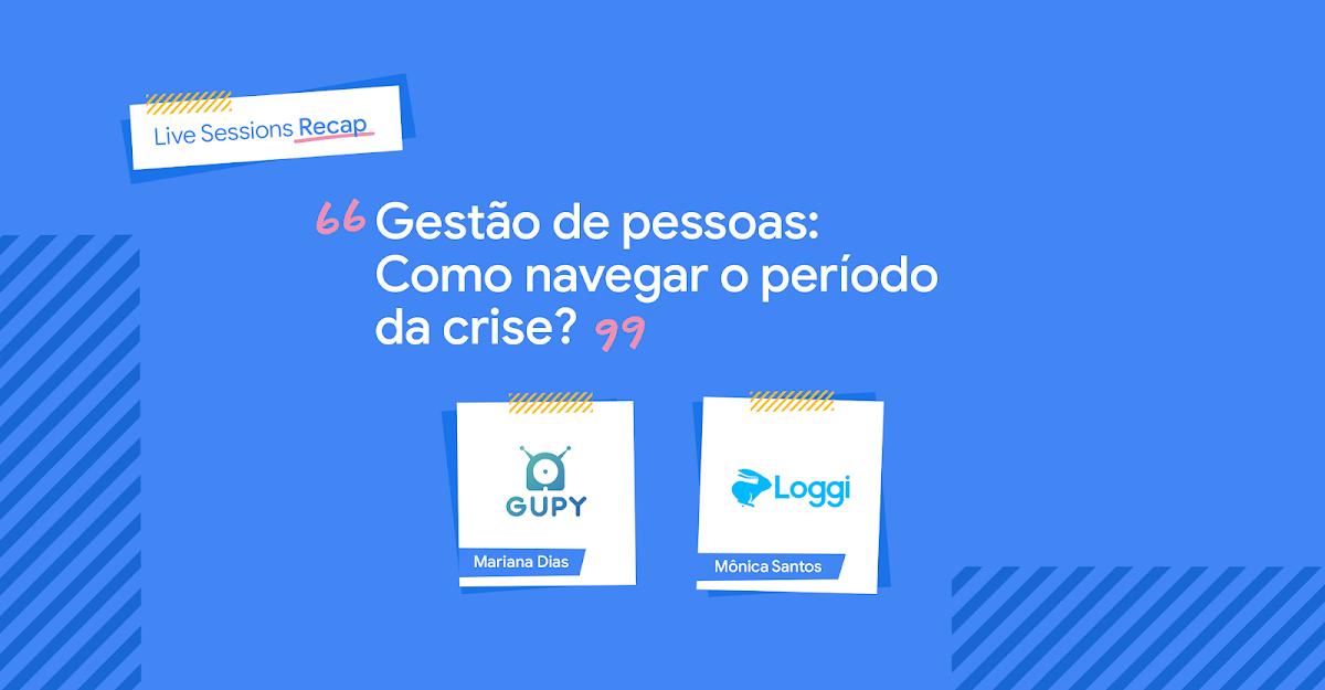 Título do post: Gestão de pessoas: como navegar o período da crise, com Mariana Dias, da Gupy, e Mônica Santos, da Loggi