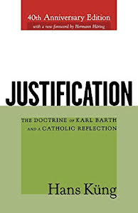 JUSTIFICATION: THE DOCTRINE OF KARL BARTH AND A CATHOLIC REFLECTION