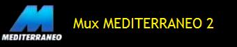 MUX MEDITERRANEO 2