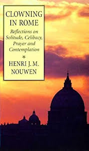 CLOWNING ROME REFLEXIONS ON SOLITUDE, CELIBACY, PRAYER AND CONTEMPLATION