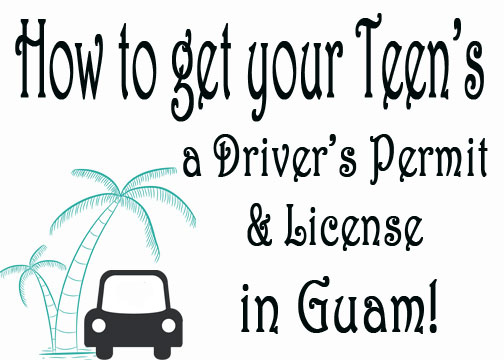 Getting Your Teen a Driver's Permit & License in Guam