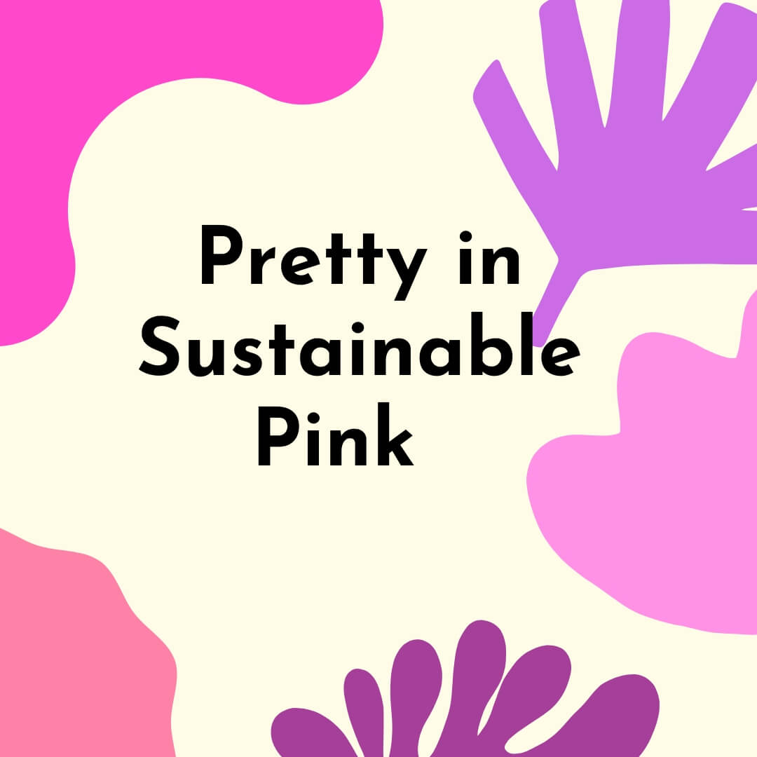 Pretty in Sustainable Pink