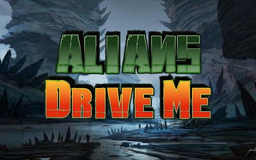 Alien drive me