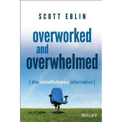 Summary of Overworked and Overwhelmed - The Mindfulness Alternative by Scott Eblin