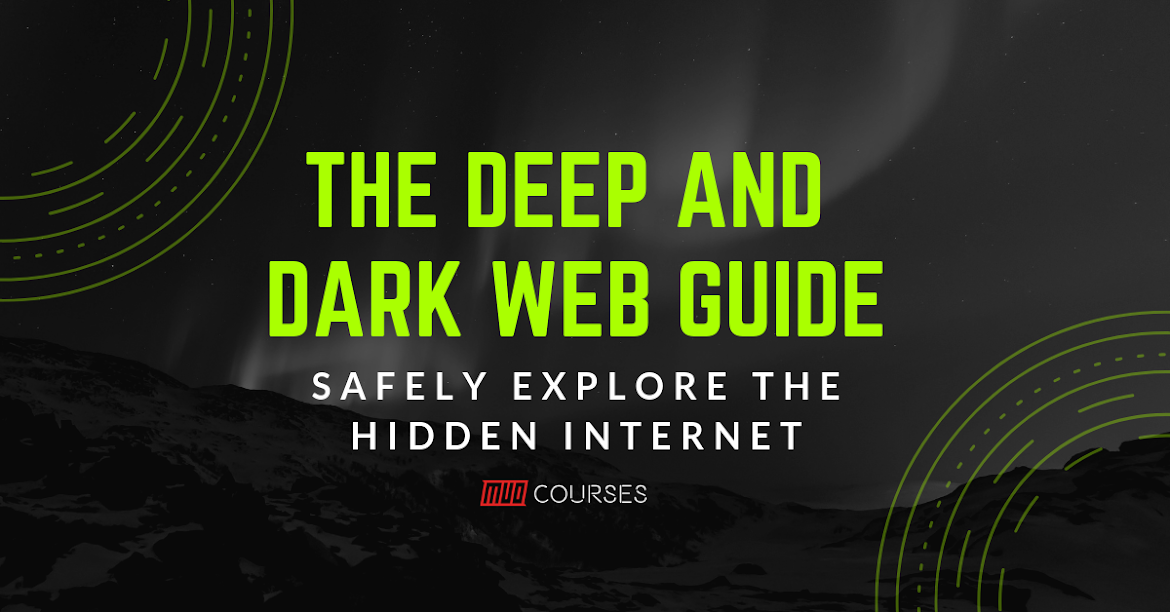 Deep and Dark Web Guide: How To Safely Explore The Dark Web