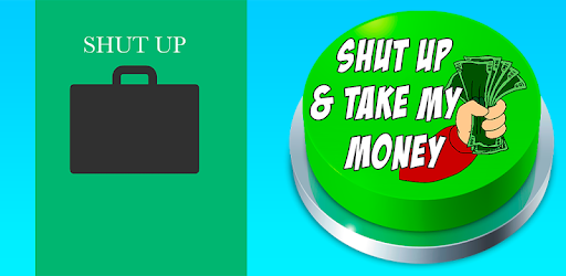 Shut up & Take my money Button for PC