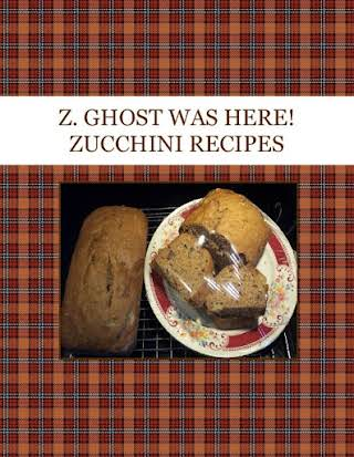 Z. GHOST WAS HERE!  ZUCCHINI RECIPES