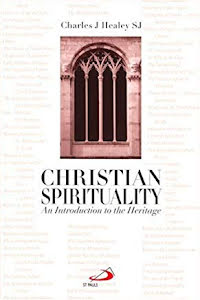 CHRISTIAN SPIRITUALITY AN INTRODUCTION TO THE HERITAGE
