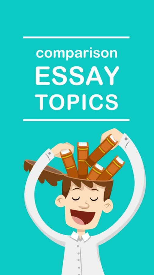 Comparison Essay Topic How To Write An A Comparison Essay On Any  Comparison Essay Topics Android Apps On Google Play Comparison Essay Topics  Screenshot Position Paper Essay also Essays On Health Care Reform  Paper Essay
