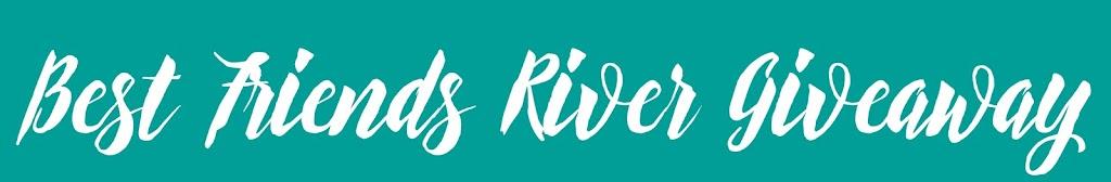 Best Friends River Giveaway