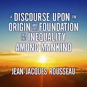 A Discourse Upon the Origin and the Foundation the Inequality Among Mankind