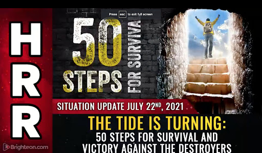 SITUATION UPDATE, 7/22/21 – THE TIDE IS TURNING: 50 STEPS FOR SURVIVAL AND VICTORY