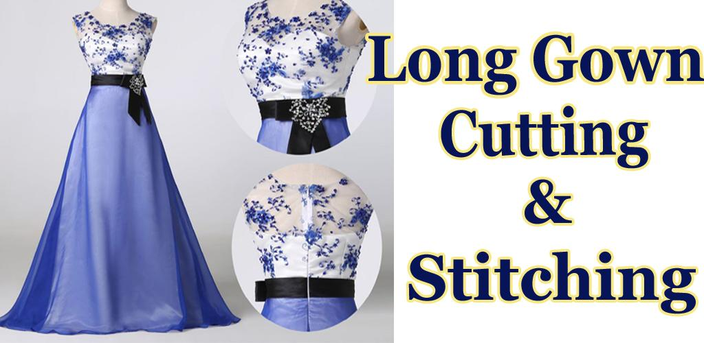 Download Long Gown Cutting And Stitching Videos APK latest version app for  android devices a81403c24