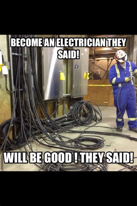 being a electrician is good they said!
