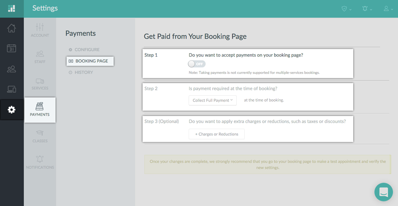 You can enable taking payments from your booking page by navigating to Settings, Payments, Booking Page.