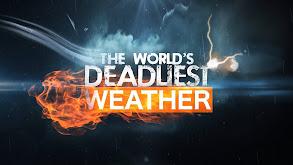 The World's Deadliest Weather thumbnail