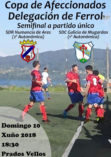 ADR Numancia de Ares. Semifinal Copa Aficionados 2018. Numancia de Ares, Galicia de Mugardos. Prados Vellos. Cartel