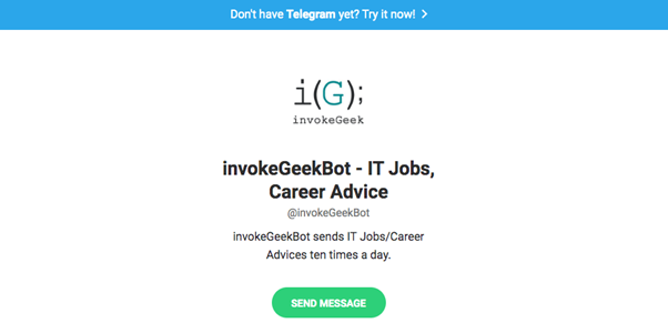 The invokeGeek bot is great for all IT professionals as it sends out 10 IT-related job postings or advice daily.