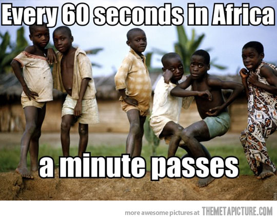 Foto: Every 60 seconds in Africa...