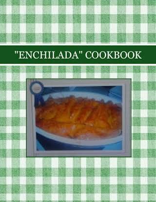 """""""ENCHILADA"""" COOKBOOK"""