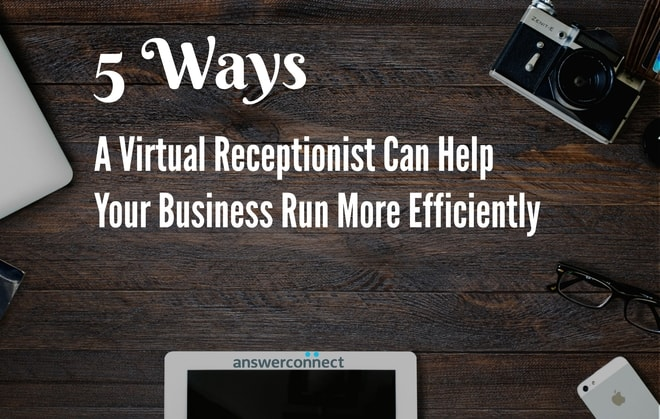 5 ways a virtual receptionist helps business be more efficient