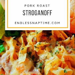 Pork Roast Stroganoff.