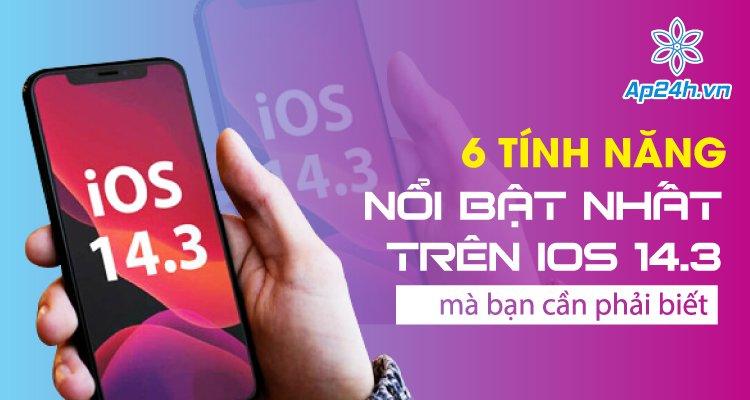 tinh năng trên iOS 14.3