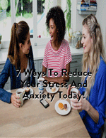 7 Ways to Reduce Your Stress and Anxiety