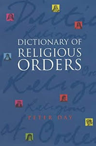DICTIONARY OF RELIGIOUS ORDERS
