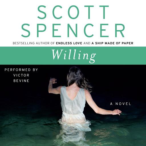 Willing: A Novel by Scott Spencer - Audiobooks on Google Play
