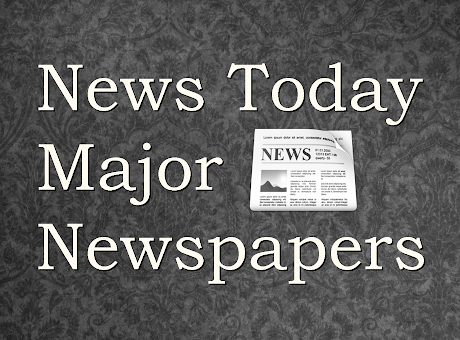 News Today, Major Newspapers