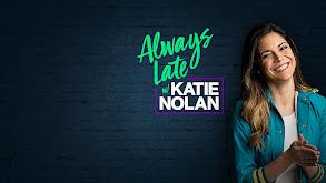 Always Late With Katie Nolan thumbnail