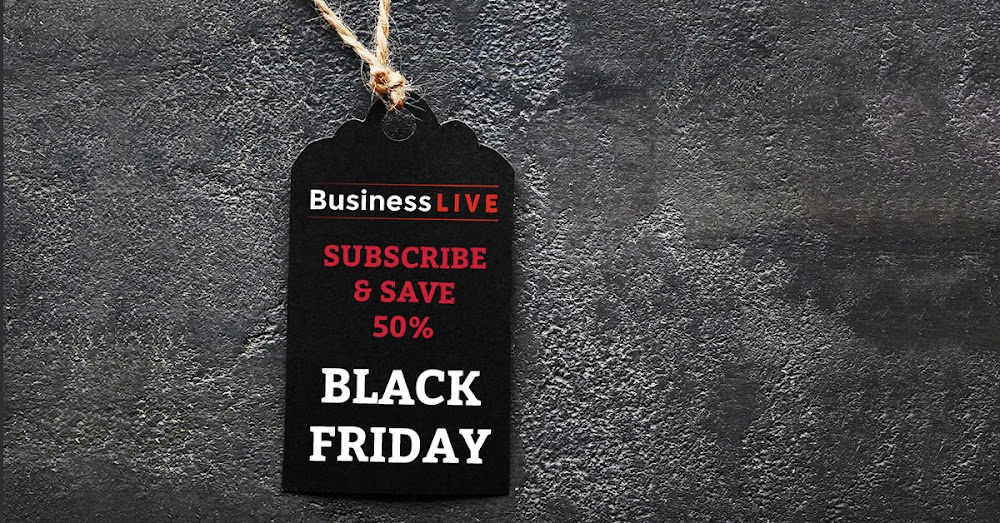 BLACK FRIDAY | Save 50% on a BusinessLIVE, Business Day or Financial Mail subscription - Business Day