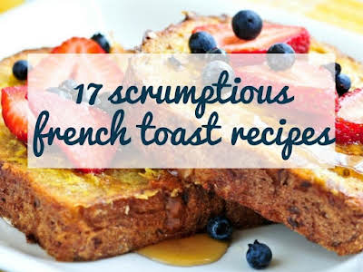 17 Scrumptious French Toast Recipes