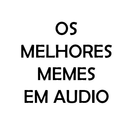 Os Melhores Memes em Audio