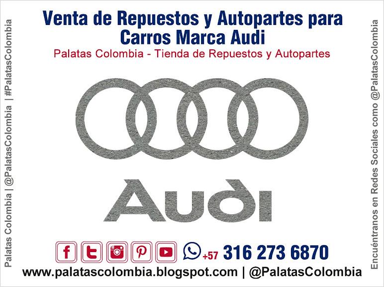 Venta de Repuestos y Autopartes para Carros Marca Audi en Bucaramanga | Palatas Colombia Repuestos y Autopartes @PalatasColombia WhatsApp +57 3162736870
