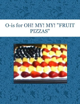 """O-is for OH! MY! MY! """"FRUIT PIZZAS"""""""