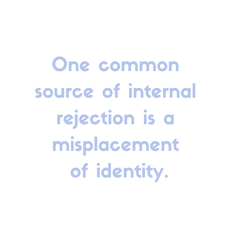 One common source of internal rejection is a misplacement of identity
